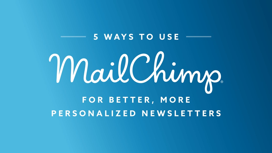 5 Ways to Use MailChimp for Better, More Personalized Newsletters